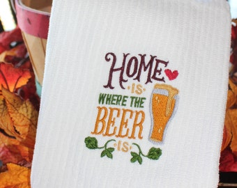 Home is where the Beer is Embroidered Kitchen Towel