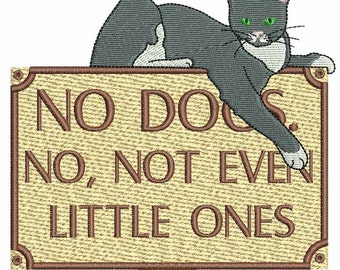 No Dogs, No, not even little ones Machine Embroidery Design 5X7