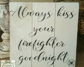 Handpainted  Kiss Your Firefighter Goodnight sign