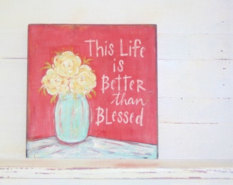 Better than Blessed Flowers Original/ Hand Painted/ Art/ Wood Sign