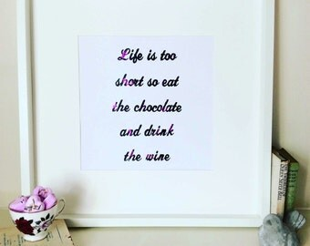 Life is too short so eat the chocolate and drink the wine poster