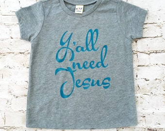 Y'all Need Jesus toddler tee