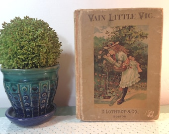 Antique book, Vain Little Vic and Other Stories by Laurie Loring (c) 1887. D. Lothrop & Co., Boston. A small Victorian children's storybook.