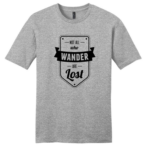 Shop Not All Who Wander Are Lost T-Shirt custom made just for you. Available on many styles, sizes, and colors. 5 oz, % cotton pre-shrunk, (Ash: 98% cotton / 2% polyester, Heather: 90% cotton / .