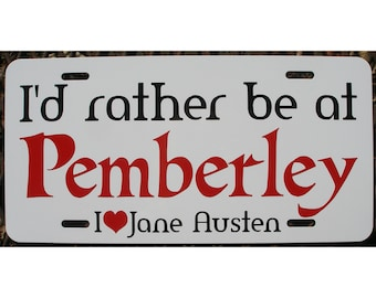 Jane Austen I'd rather be at Pemberley Car Tag License Plate
