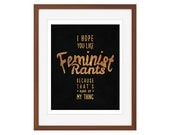 """Black and gold New Girl quote art print - """"I hope you like feminist rants, because that's kind of my thing."""""""