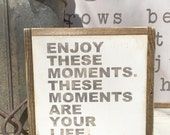 ENJOY THESE MOMENTS These Moments Are Your Life  Wooden Sign  8 X 8  White and Gray Farmhouse Style Decor   Vintage Shabby