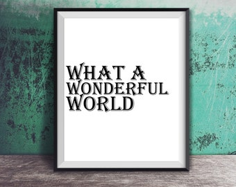 What a Wonderful World Song Wedding digital download Inspirational poster typography, gift idea, inspiration, black white lyrics love quote