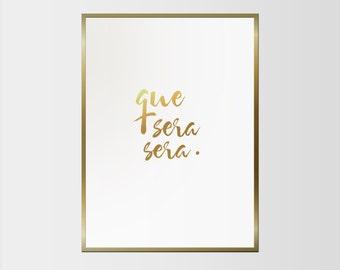 Que Sera Sera / Gold Foil Print / Quote Poster / Scandinavian poster / Bedroom or Living Room Walls / Minimalist Print / Inspire