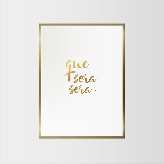 Que Sera Sera / Gold Foil Print / Quote Poster / Scandinavian poster / Bedroom or Living Room Walls / Minimalist Print / Inspire