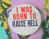 1980s Vintage I Was Born To RAISE HELL Button Pin......retro accessories. kitsch. flair. jewelry. 80s accessories. funky. birthday gag gift