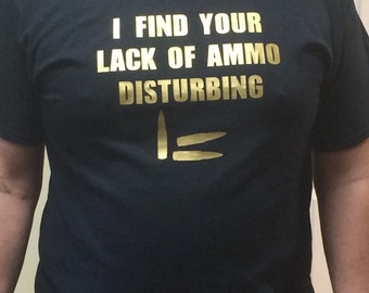 I Find Your Lack of Ammo Disturbing