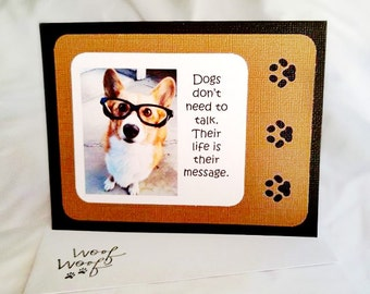 Dogs don't need to talk, their lives is their message  greeting card