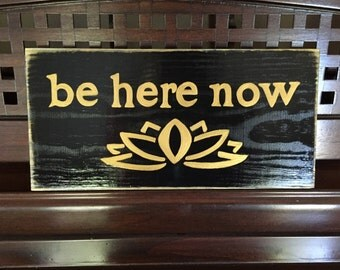 BE HERE NOW Shabby Sign Plaque Rustic Cottage Farmhouse Hand Painted Wooden You Pick Colors New Age Living Zen Hinduism Ram Dass Quote