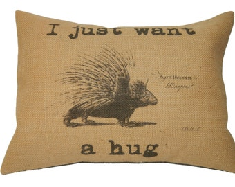 Porcupine Burlap PIllow,  I just want a hug, Shabby Chic, INSERT INCLUDED