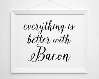 Everything is Better with Bacon Printable - art print wall decor - modern minimal black white script kitchen fun funny whimsical foodie love