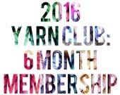 2016 Yarn Club - 6 Month July-December Membership - Exclusive Colorway