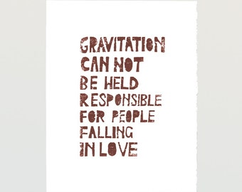 Albert Einstein quote - Gravitation cannot be held responsible for people falling in love - design Linoleum letterpress Art poster
