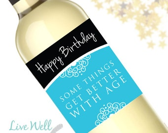 Happy Birthday Wine Label - Some Things Get Better With Age - Unique Birthday Gift - WEATHERPROOF and REMOVABLE - Wine Bottle Labels