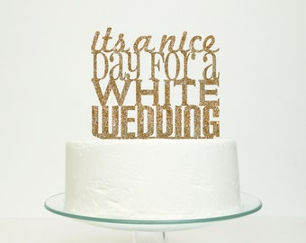It's A Nice Day For A White Wedding' Wedding Cake Topper