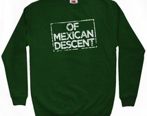 Of Mexican Descent Sweatshirt - Men S M L XL 2x 3x - Mexico Shirt - Mexicano - 4 Colors