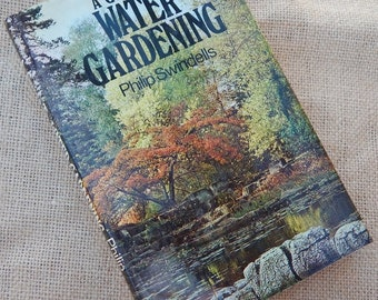 A Guide To Water Gardening by Philip Swindells  First Edition Copyright 1975