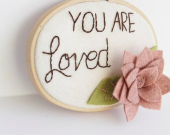 Inspirational Wall Quote, You Are Loved Sign, Embroidery Hoop Art, Floral Decoration, Embroidered Quote, Motivational Decor, Daughter Gift
