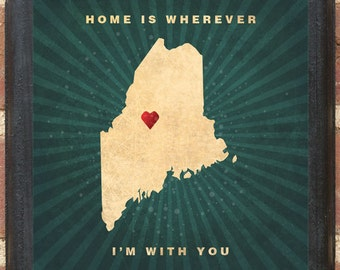 Maine ME Home Is Wherever I'm With You Wall Art Sign Plaque Gift Present Home Decor Personalized Color Custom Location Portland Bath Classic