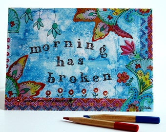 Morning has Broken Inspirational Greeting Card Blue Note Card Flower Floral Stationery Blank Cards Pink Yellow Orange Mixed Media