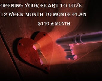 Opening Your Heart to Love 12 Week Monthly Plan