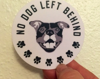 No dog left behind die cut bumper decal sticker pitbull bully advocate animal rescue dogs cats