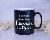 I Love You More Than Chocolate Satin Mug - VALENTINES GIFT