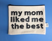 my mom liked me best  pouch