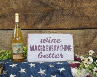 Wine Makes Everything Better- Wine Lovers Sign, Winery Friends, Rustic Style Sign Fun Wine Sign Laser Engraved, we can change wine free