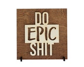 Do Epic Shit . Laser Cut . Home Decor . Wood Sign