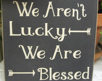 Christian Wall Decor,Wood Sign,Wall Decor,We Aren't Lucky,blessing sign,home decor,family sign,new family sign,new baby sign,rustic sign