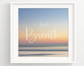 Just Breath Ocean Print - Water Sea Horizon - Sunset - Quote - Inspiring Wall Art Print **DIGITAL DOWNLOAD VERSION**