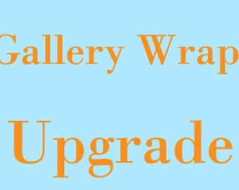 Upgrade 20x30 Gallery Wrap Canvas