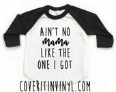 Ain't No Mama Like The One I Got - Mother's Day Tee - My First Mother's Day - Mother's Day 2016 - Holiday Shirts - Toddler T-Shirt