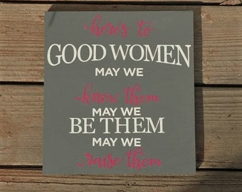Here's to Good Women, Know them, be them, raise them, inspirational quote, home decor, wood sign, girl power