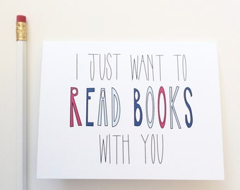 I just want to read books with you. I love you card. Book lover card. Bibliophile. Let's read card. Card for book lover. Librarian card.