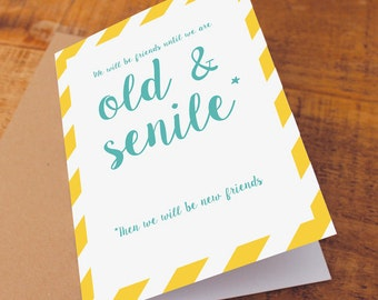 We will be friends until we are old and senile (Then we will be new friends) Funny Birthday Card