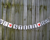 WE STILL DO  Rustic Banner  Wedding Banner - Engagement Party Decoration - Photo Prop