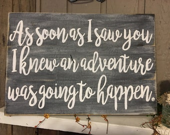 As soon as I saw you I knew an adventure was going to happen, handpainted distressed sign.