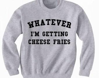 Whatever I'm Getting Cheese Fries Unisex Sweatshirt