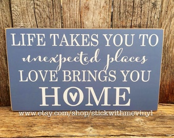 life HoMe Sign, life takes you to UNEXPECTED PLACED, love bring you HOME, family sign, child baby nursery room decor wall art hanging sign