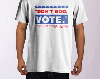 Don't Boo. Vote. - Barack Obama Quote T-Shirt