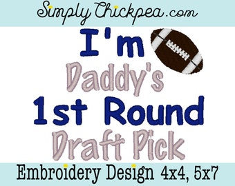 Embroidery Design: I'm Daddy's 1st Round Draft Pick Football Instant Download 4x4, 5x7