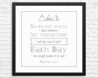 Bible verse digital download print. Matthew 6:34 Do not worry about tomorrow Print. Inspirational Print. Black and White.Wall art print.