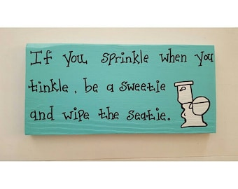 If You Sprinkle When You Tinkle, Be a Sweetie and Wipe the Seatie | bathroom sign | wooden sign with quote | bathroom wall art